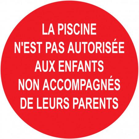 Sticker / autocollant : LA PISCINE N'EST PAS AUTORISÉE AUX ENFANTS  NON ACCOMPAGNÉE DE LEURS PARENTS - 10cm